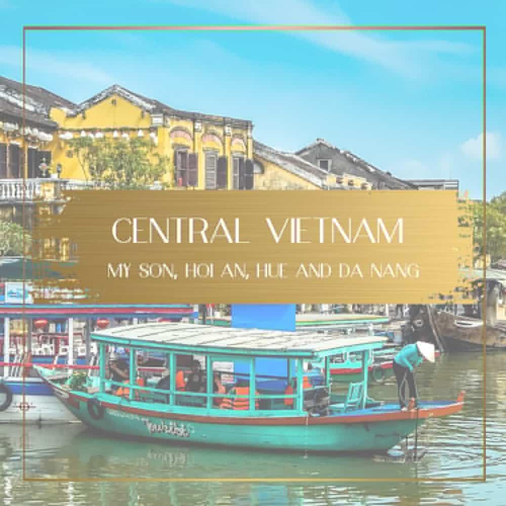 Central Vietnam - 4 day My Son, Hoi An, Hue and Da Nang itinerary
