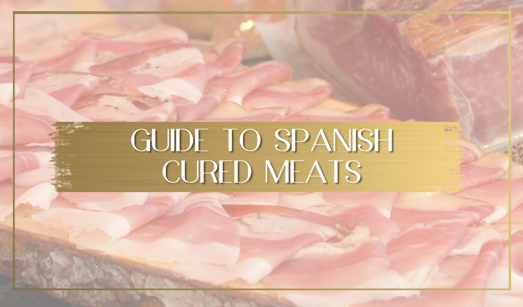 Guide to Spanish cured meats main