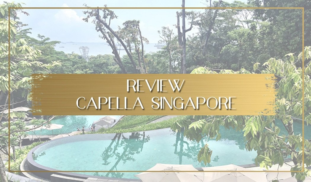Review Capella Singapore Sentosa Island main