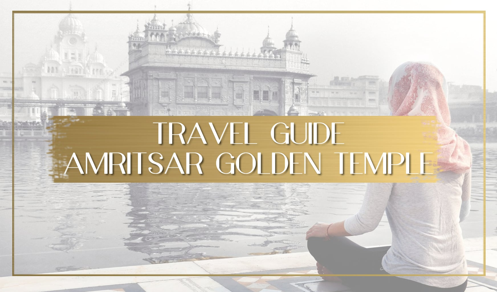 Travel Guide to Amritsar Golden Temple India main
