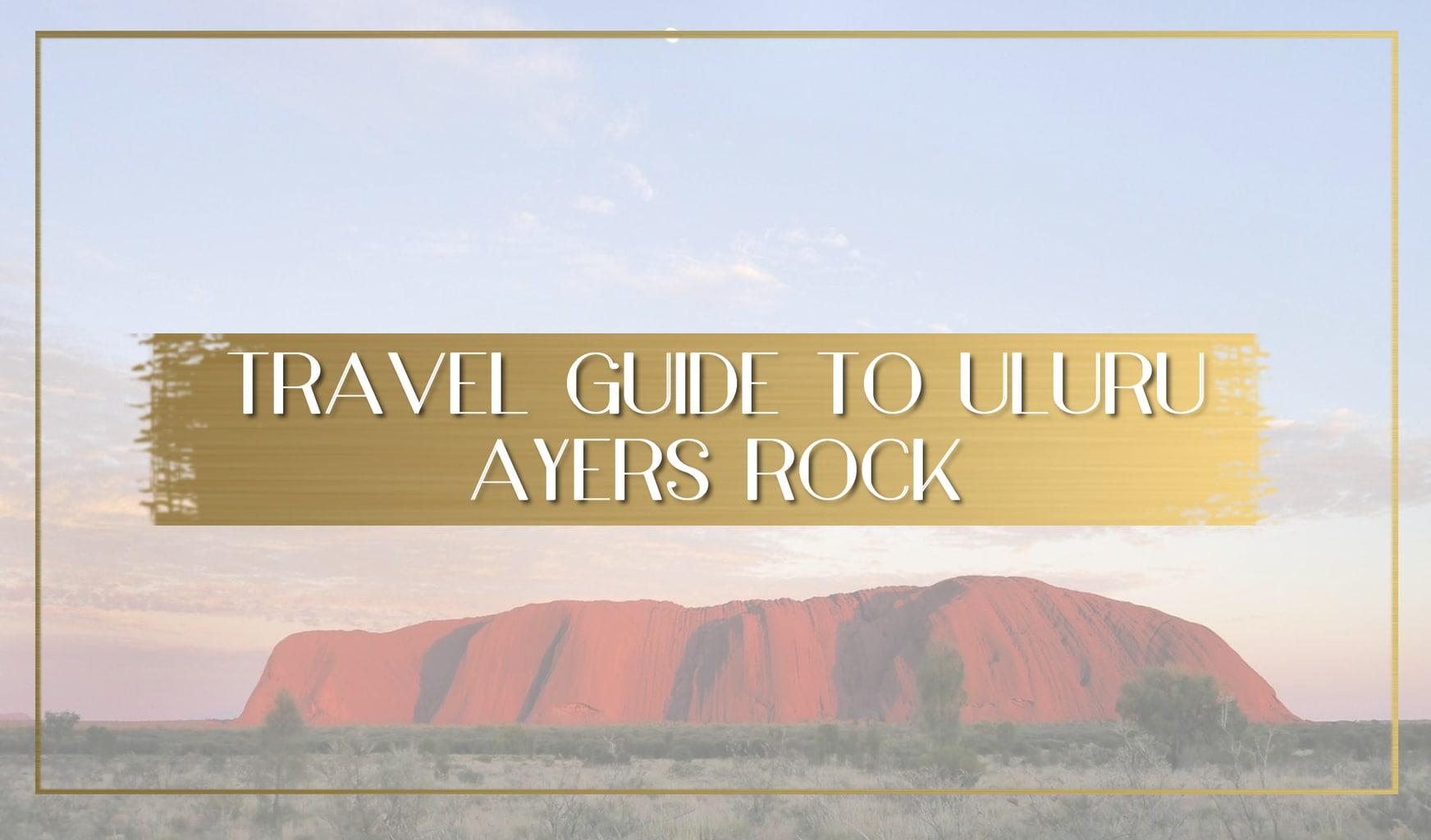 Travel Guide to Uluru Ayers Rock main
