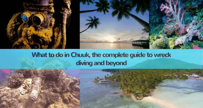 What to do in Chuuk, the complete guide to wreck diving and