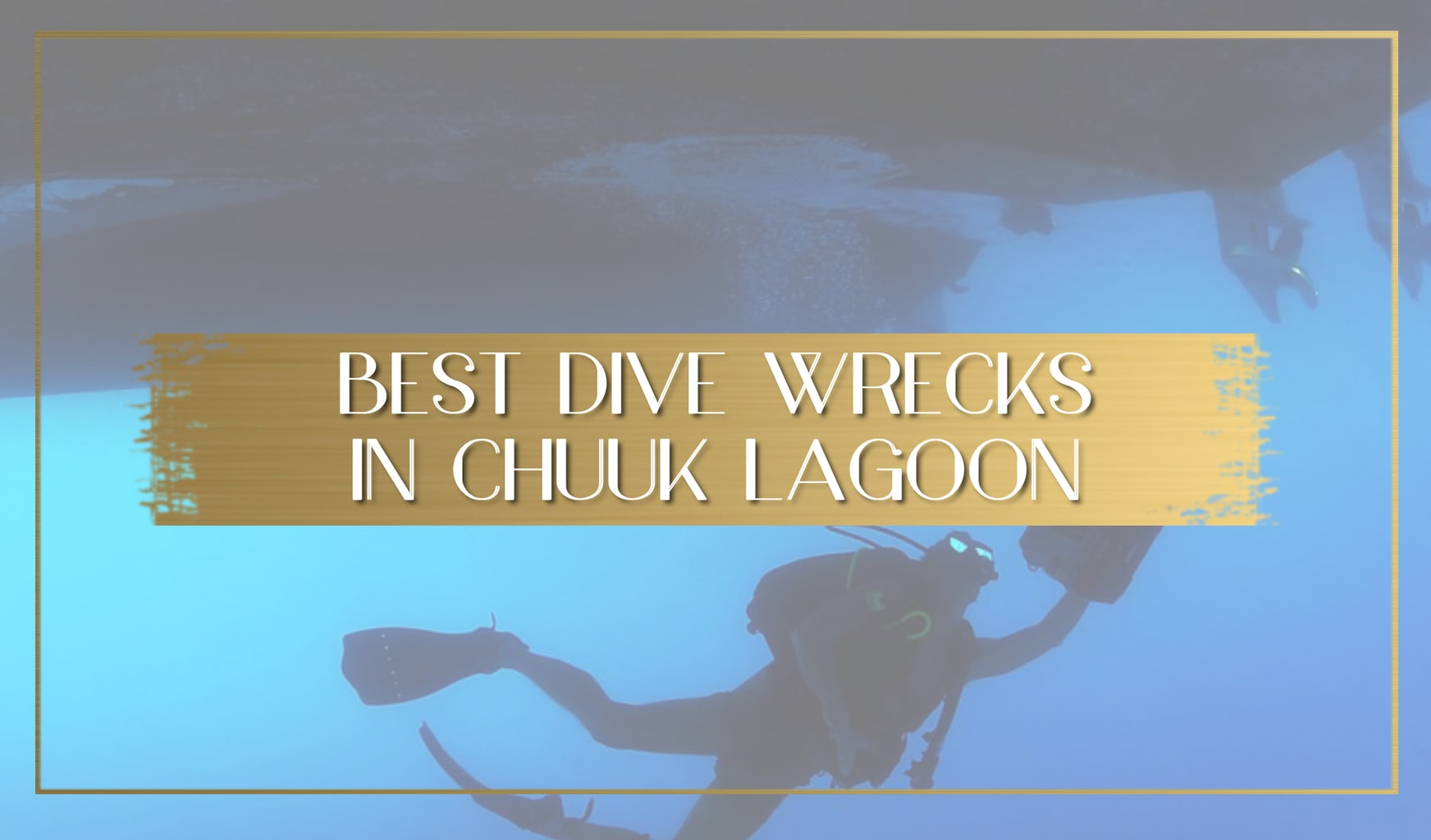 Best Dive Wrecks in Chuuk Lagoon main