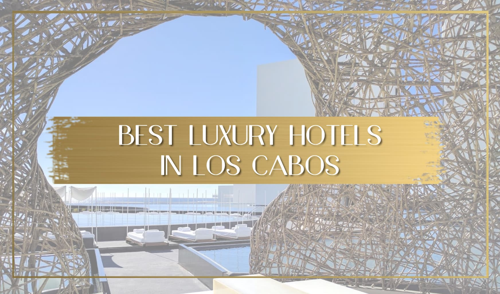 Best luxury hotels in Los Cabos main
