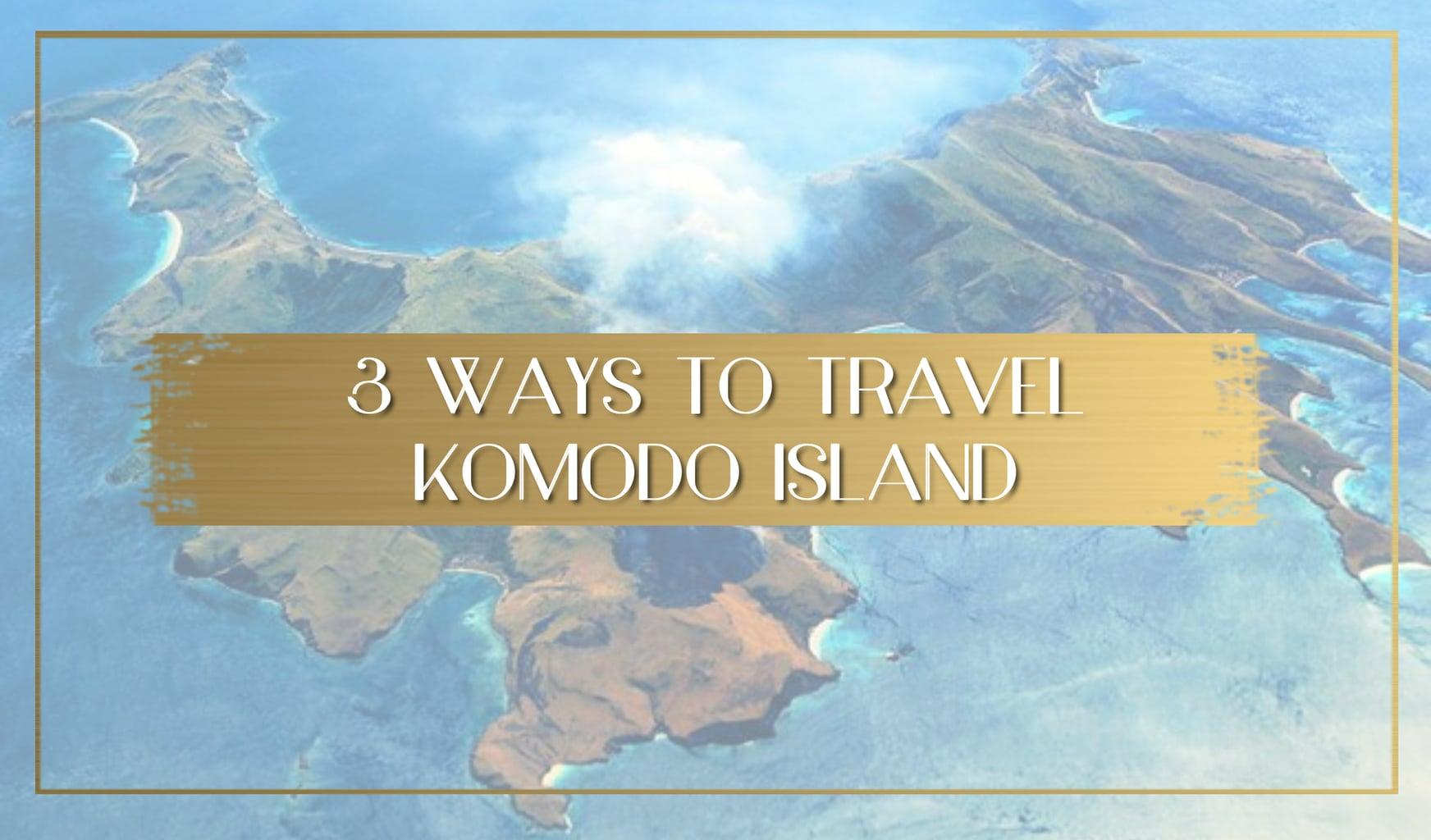 3 Ways to Travel Komodo Island main