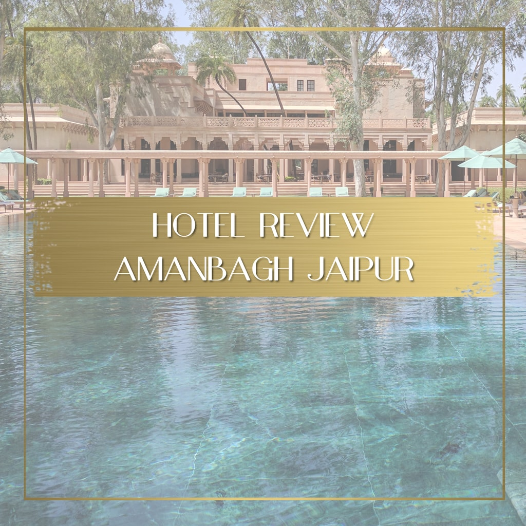 Hotel review Amanbagh Jaipur feature