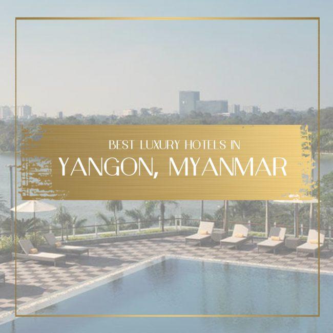 Luxury hotels in Yangon Feature