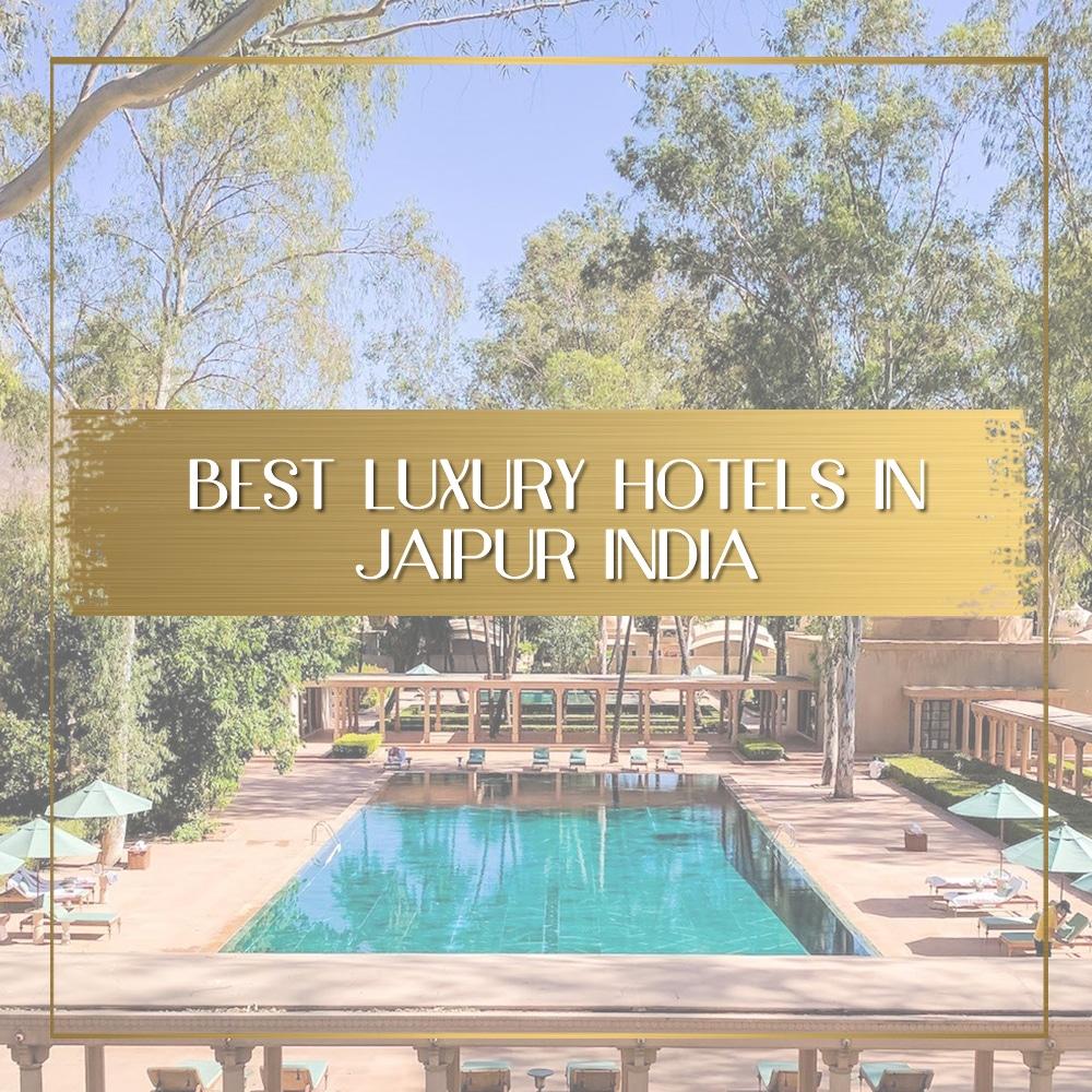 Best luxury hotels in Jaipur India feature
