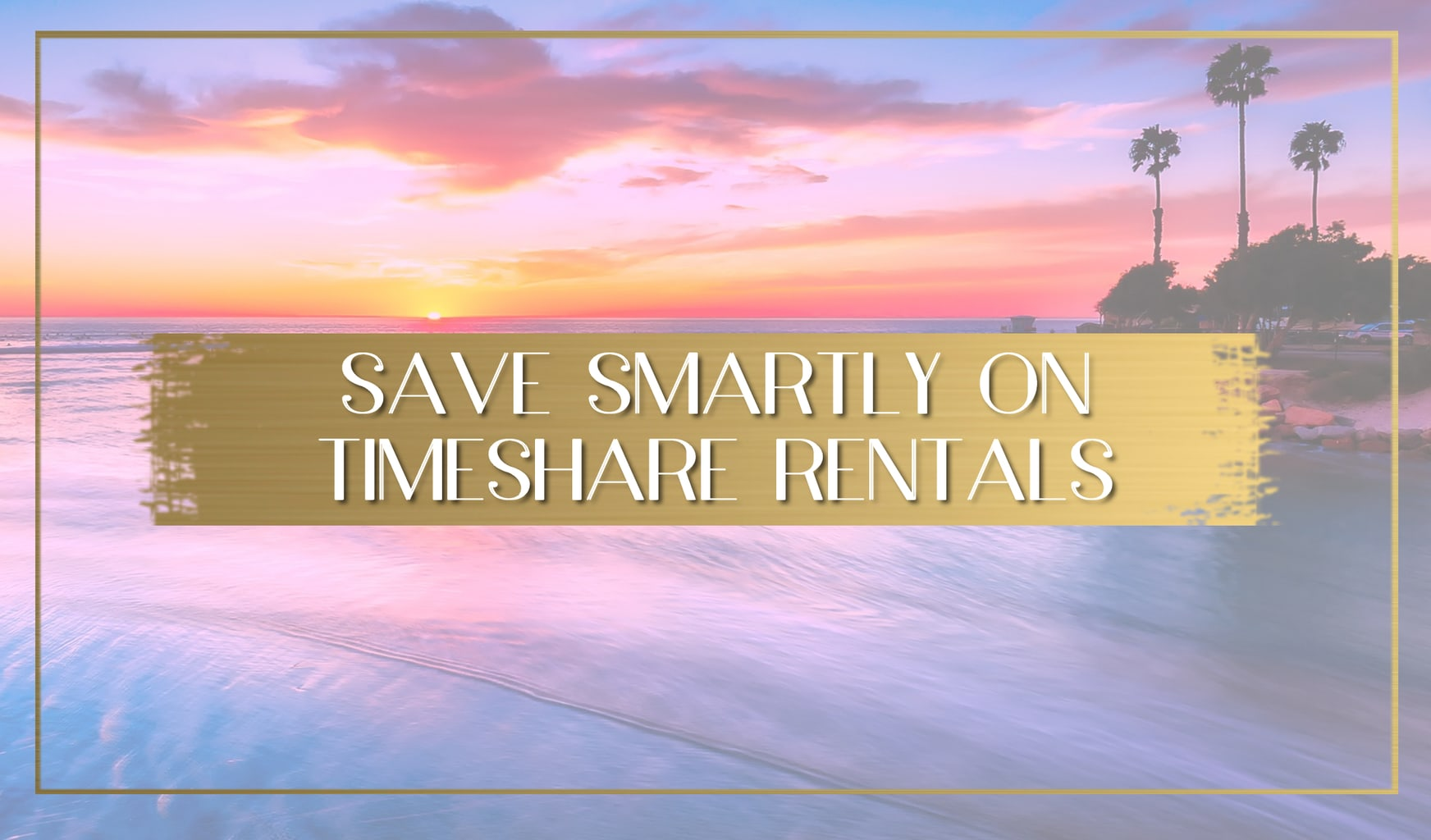 Save smartly on timeshare rentals main