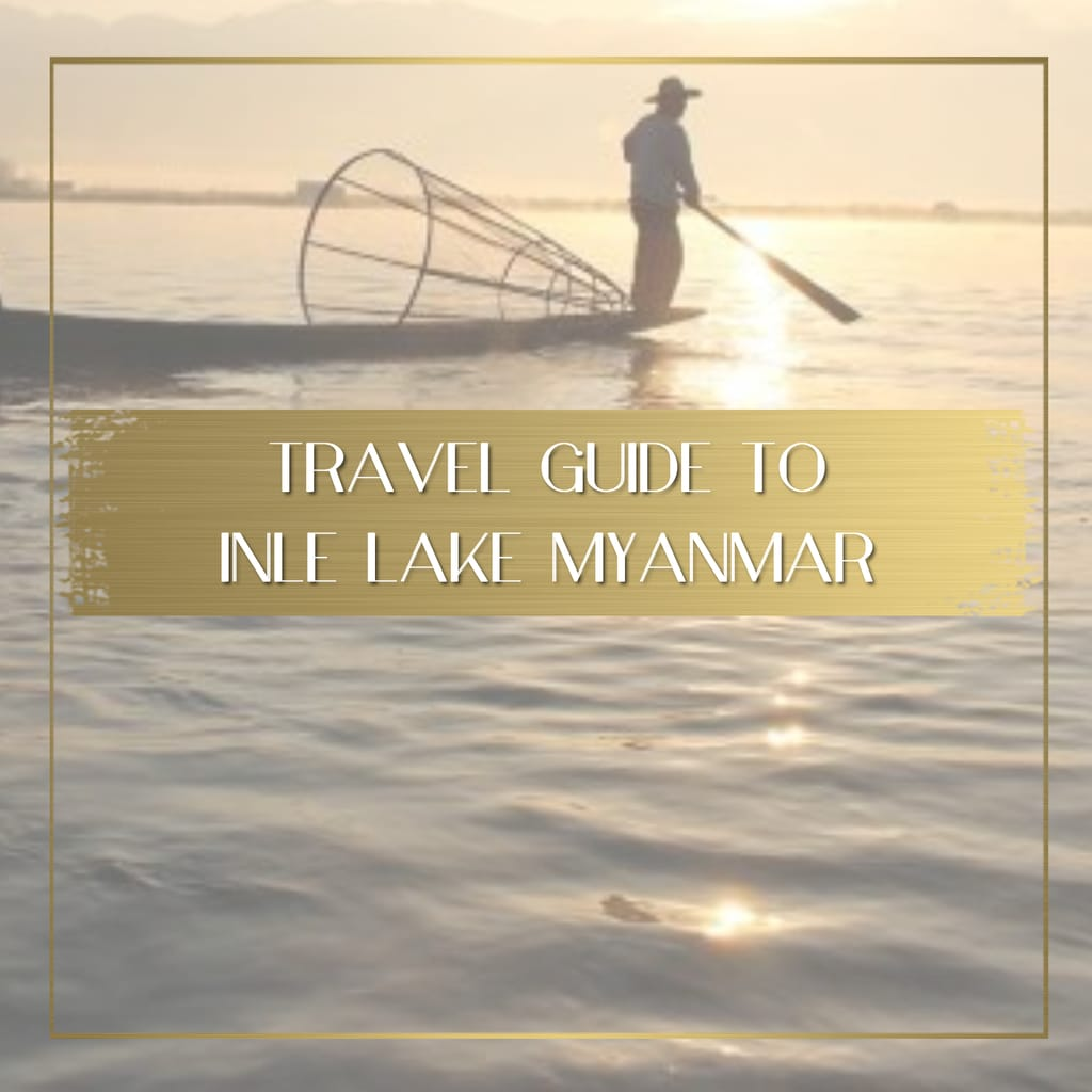 Travel guide to Inle Lake Myanmar feature