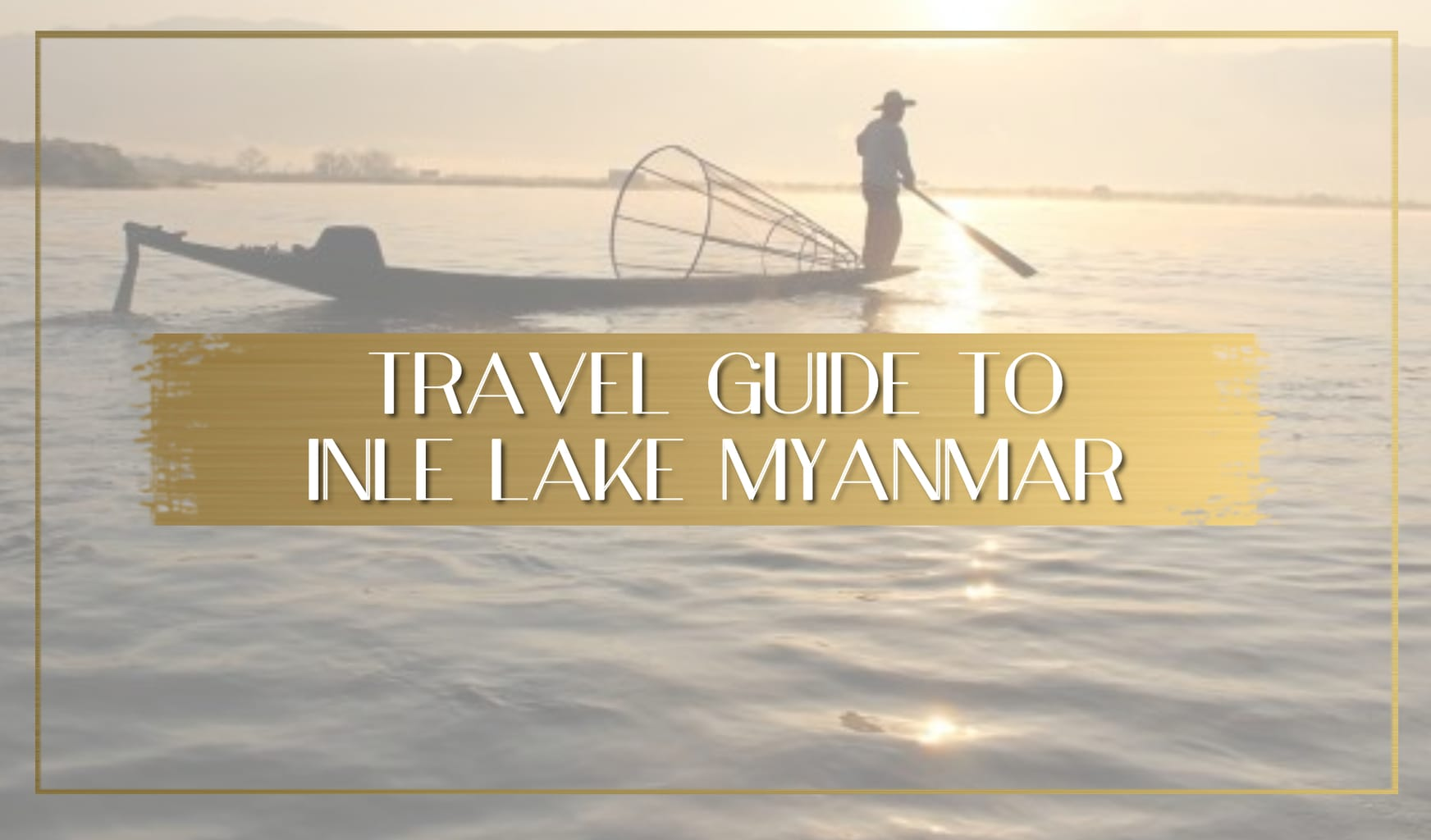 Travel guide to Inle Lake Myanmar main