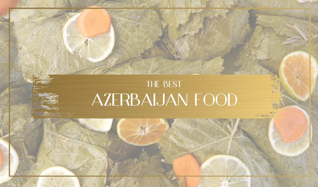 The best Azerbaijan food - Where and what to eat in Baku and