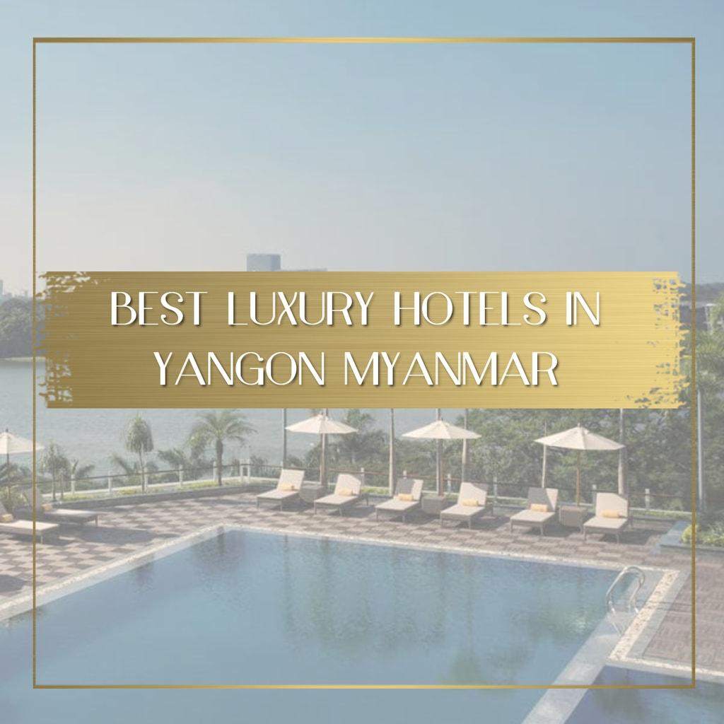 Best luxury hotels in Yangon Myanmar feature