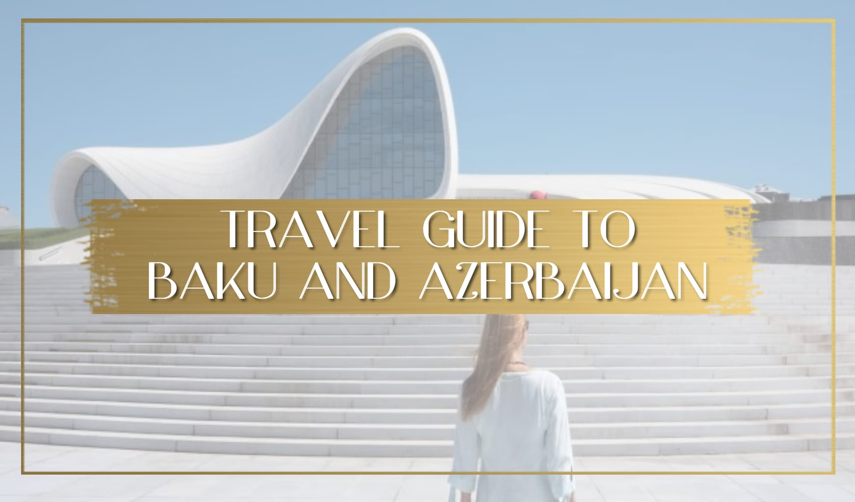 Azerbaijan Travel Guide