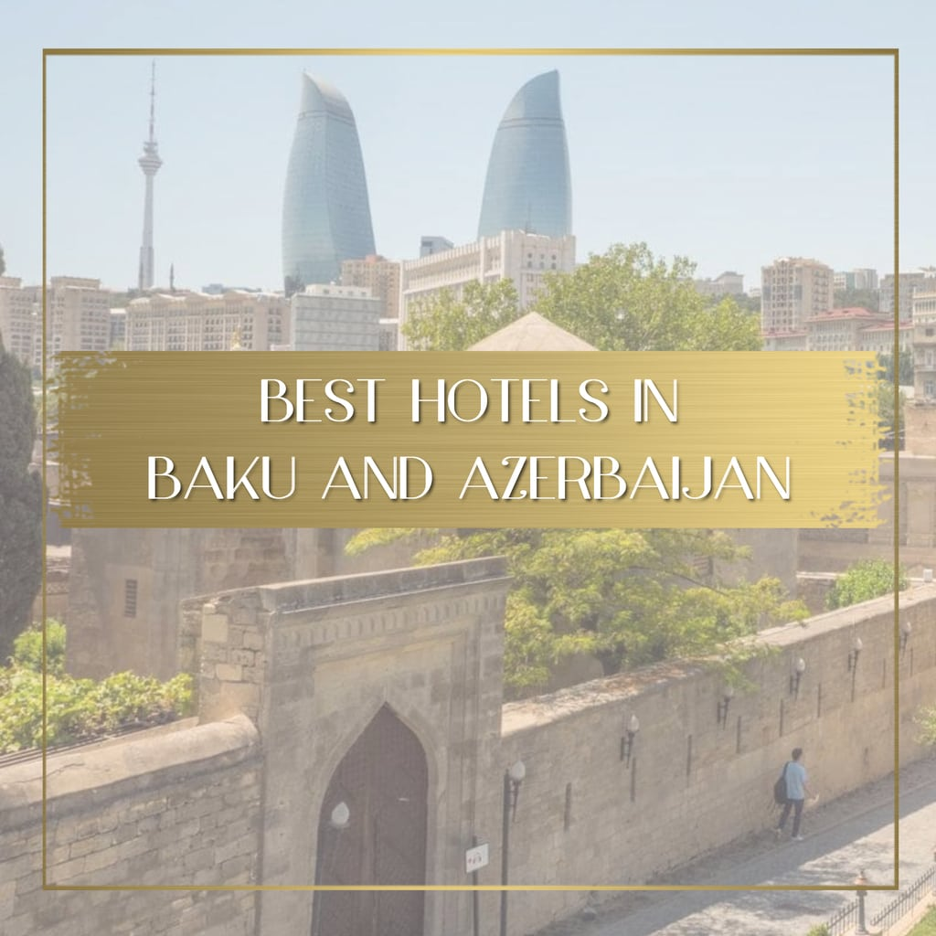 Best hotels in Baku and Azerbaijan feature