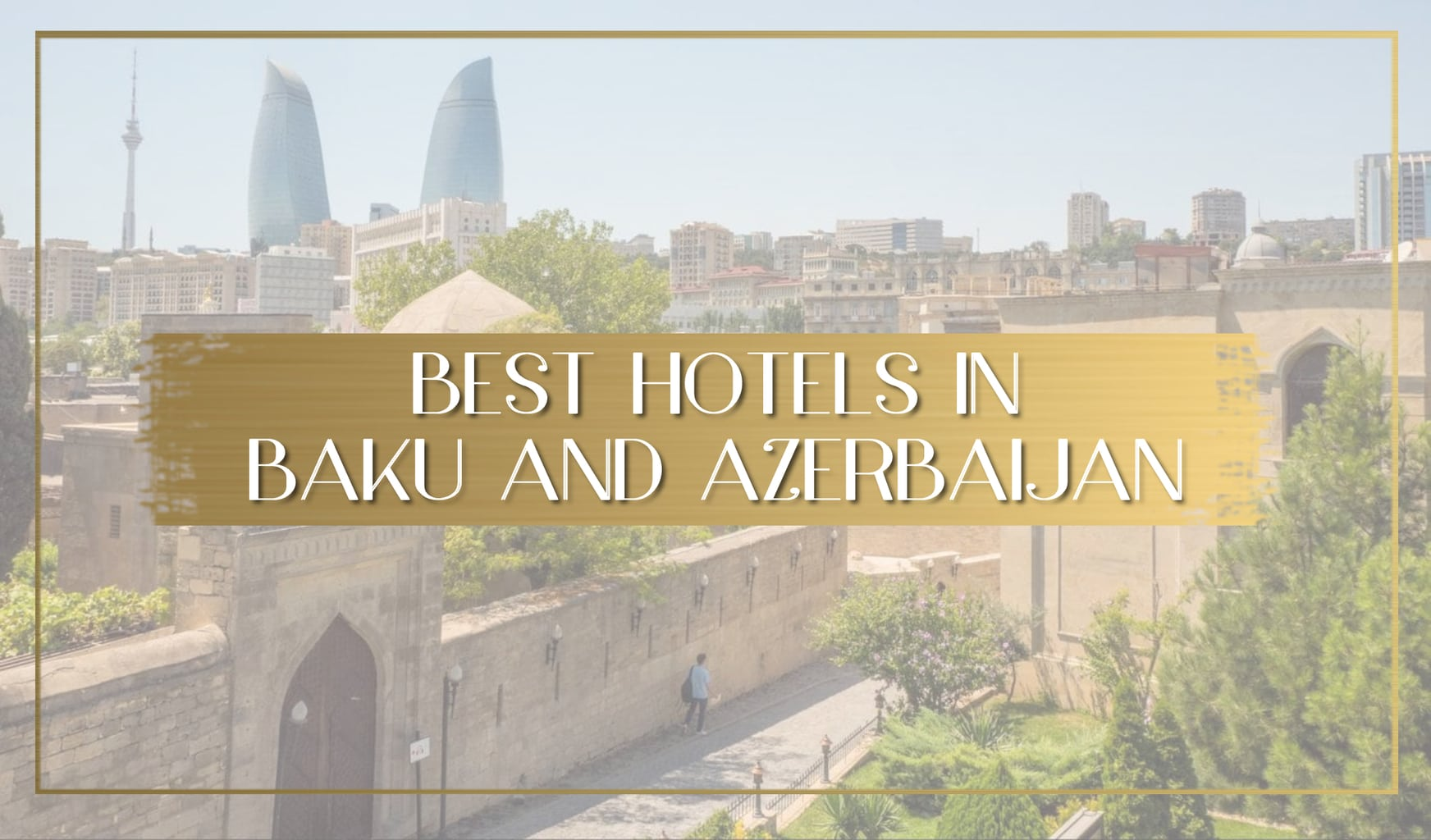 Best hotels in Baku and Azerbaijan main