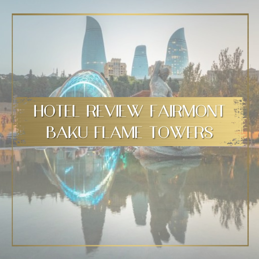 Fairmont Baku Flame Towers review feature