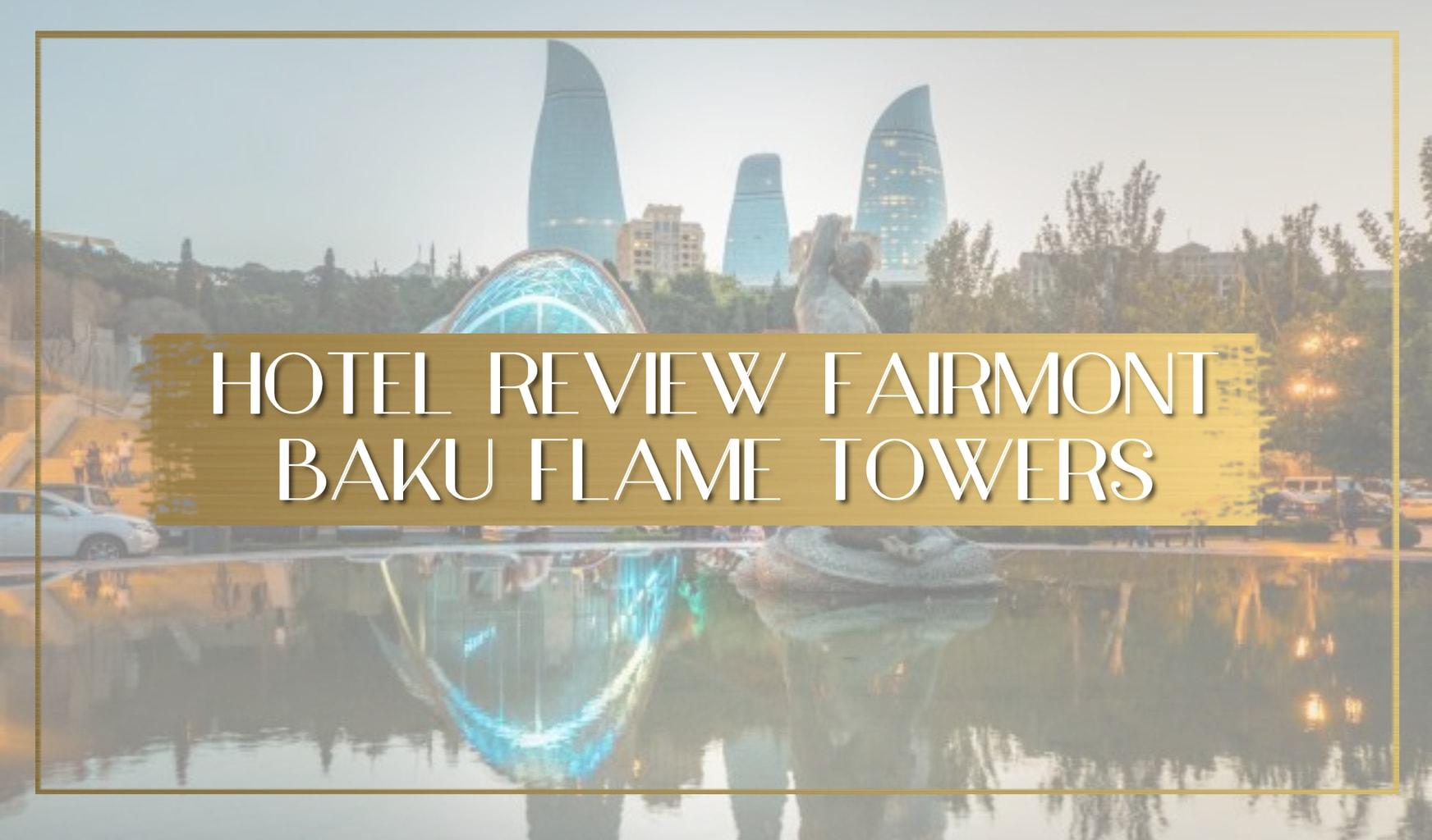 Fairmont Baku Flame Towers review main