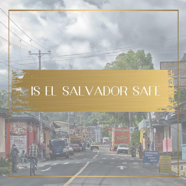 Is El Salvador Safe Feature