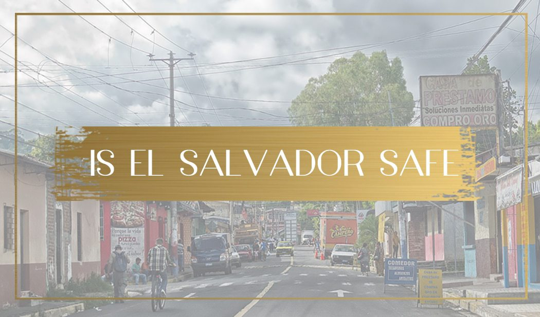 Is El Salvador Safe Main