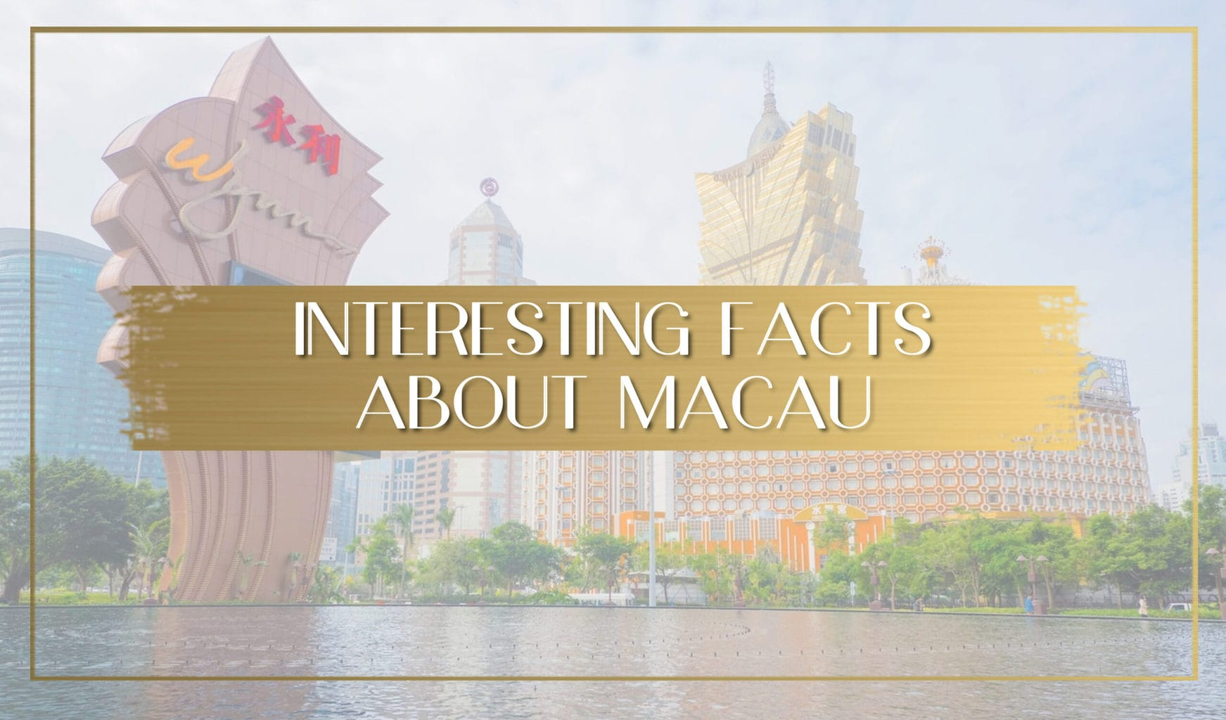 Facts about Macau main