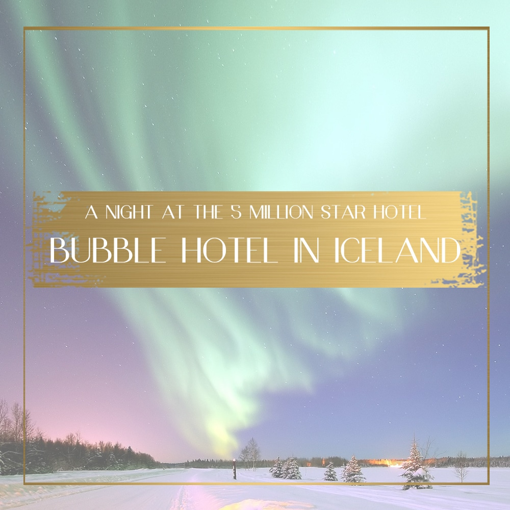 A night at the Bubble hotel in Iceland - All about the 5 Mn Star Hotel