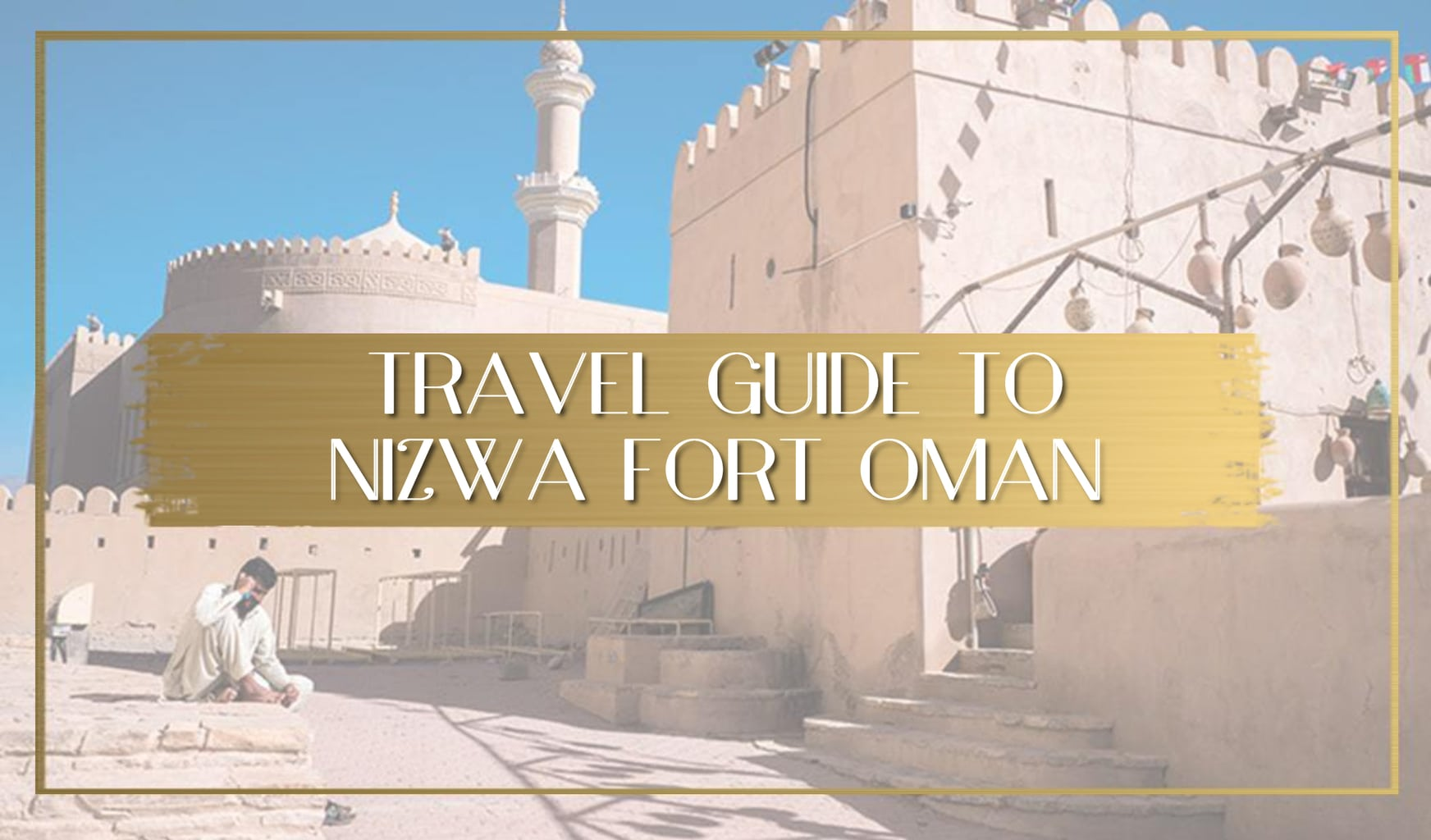 Guide to Nizwa Fort Oman main