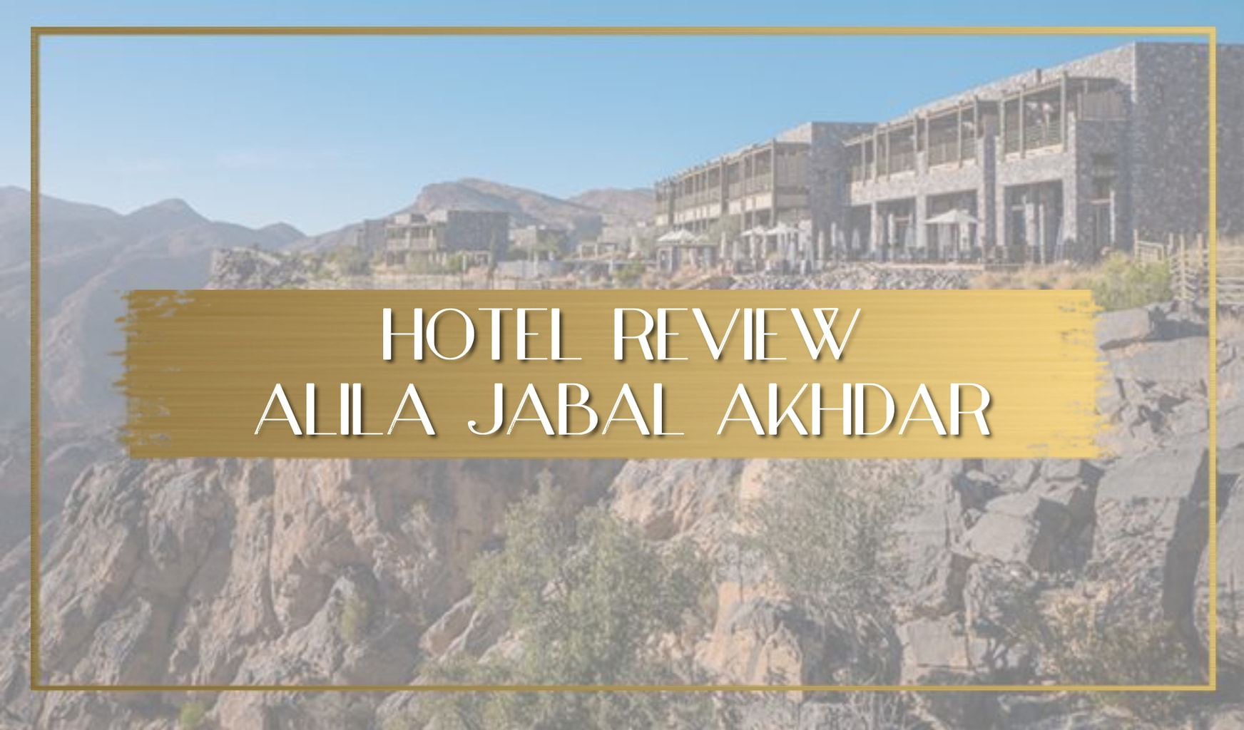 Review of Alila Jabal Akhbar Main