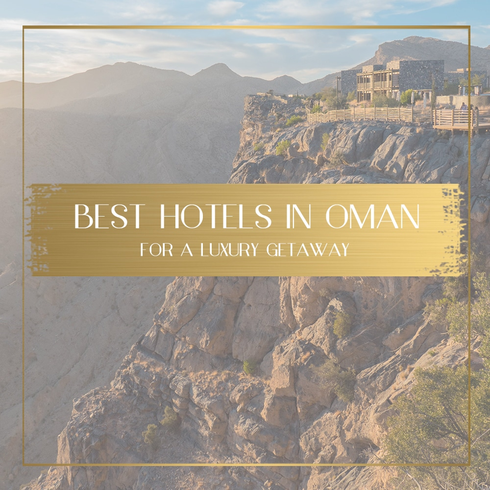 Best hotels in Oman for a luxury getaway
