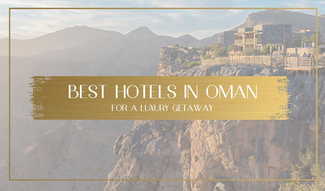 Best hotels in Oman for a luxury getaway