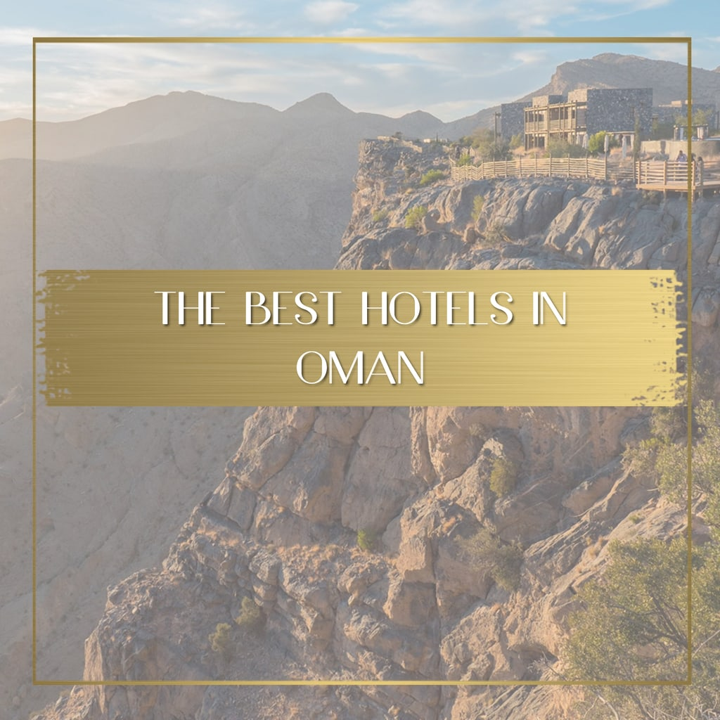 The best hotels in Oman feature