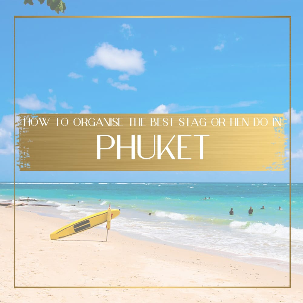 How+to+organise+the+best+hen+or+stag+getaway+to+Phuket