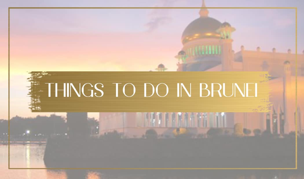 Complete list of things to do in Brunei, best attractions