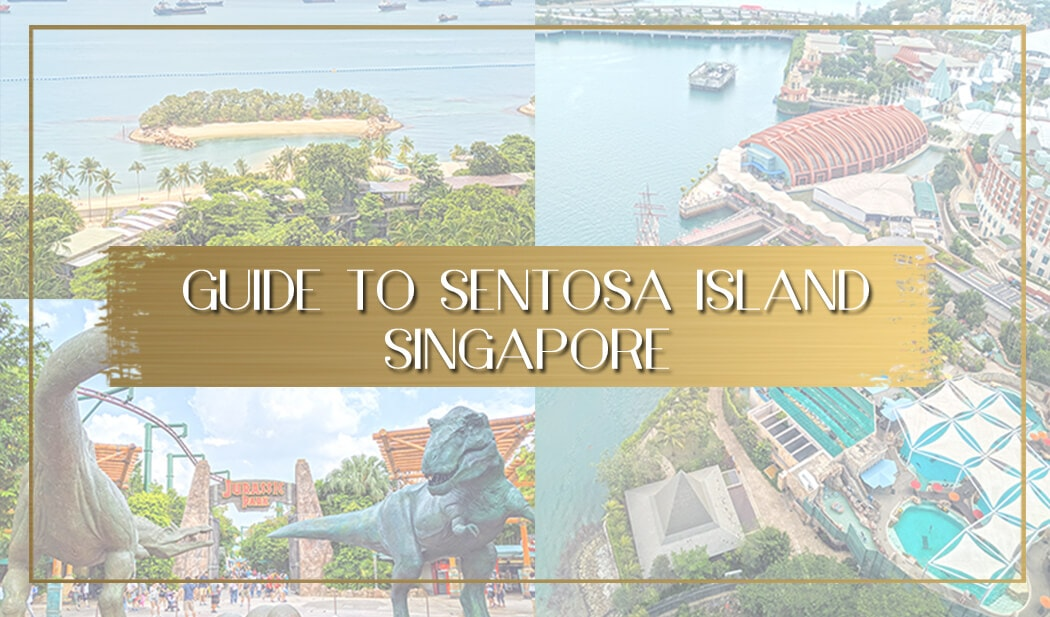 Guide to Sentosa Island Singapore main