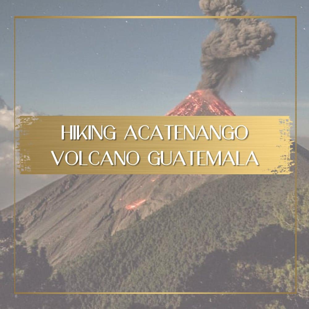 Hiking Acatenango Volcano feature