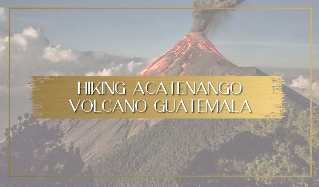 Hiking Acatenango Volcano main