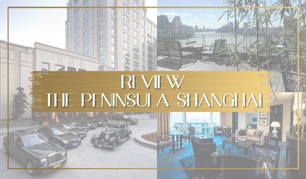 Review of the Peninsula Shanghai main