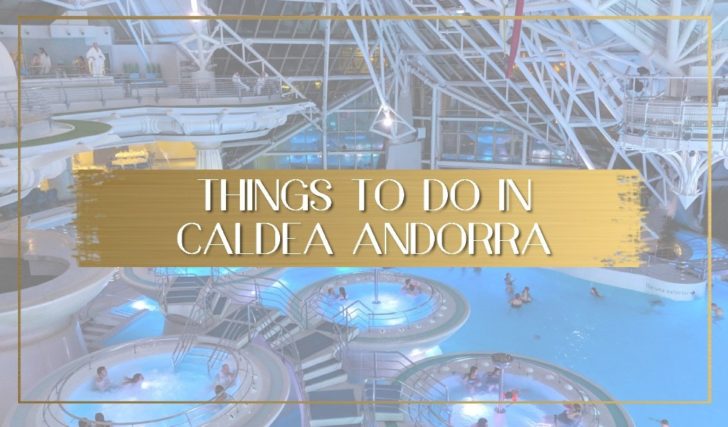 Things to do in Caldea Andorra main