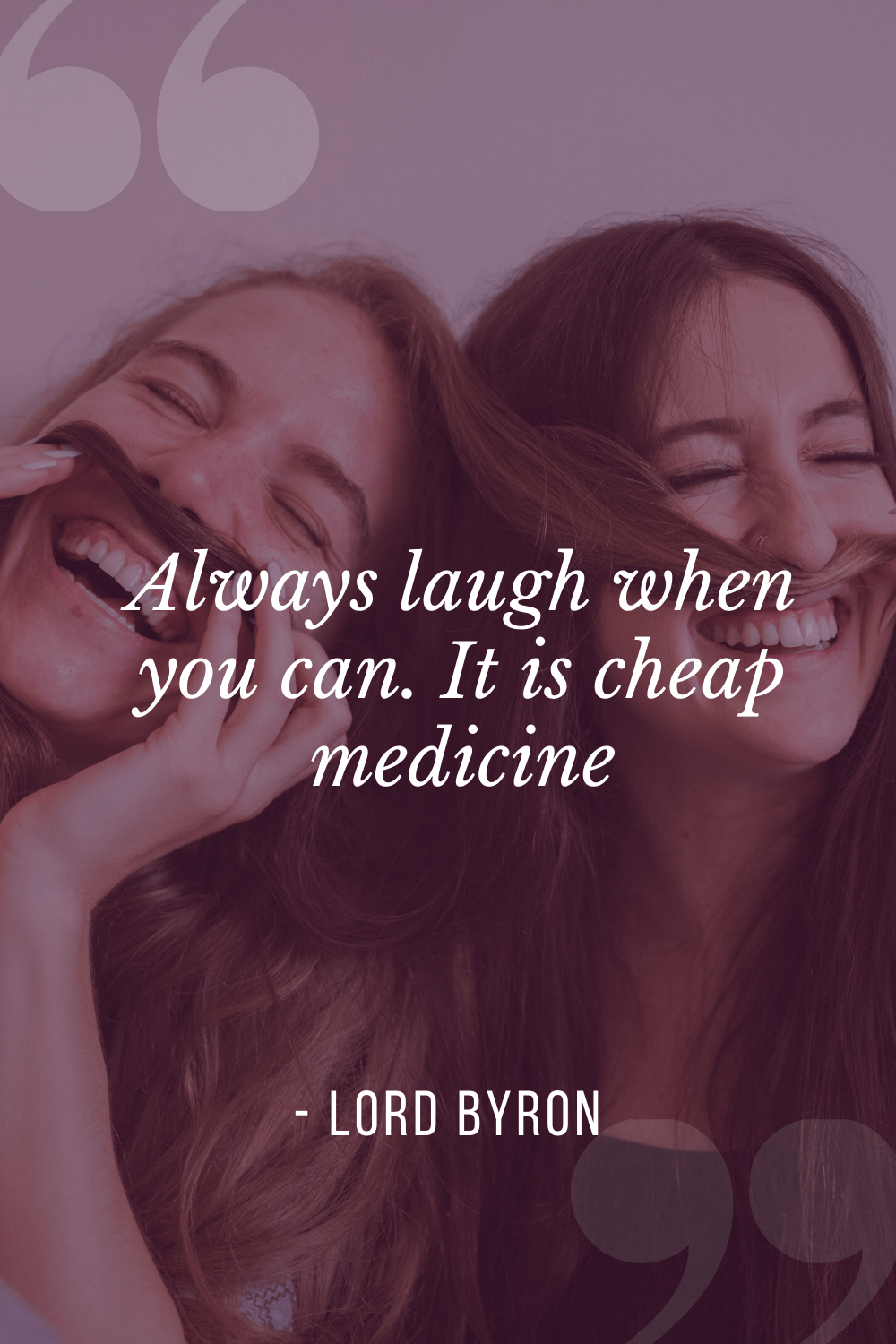 """Always laugh when you can. It is cheap medicine"", Lord Byron"