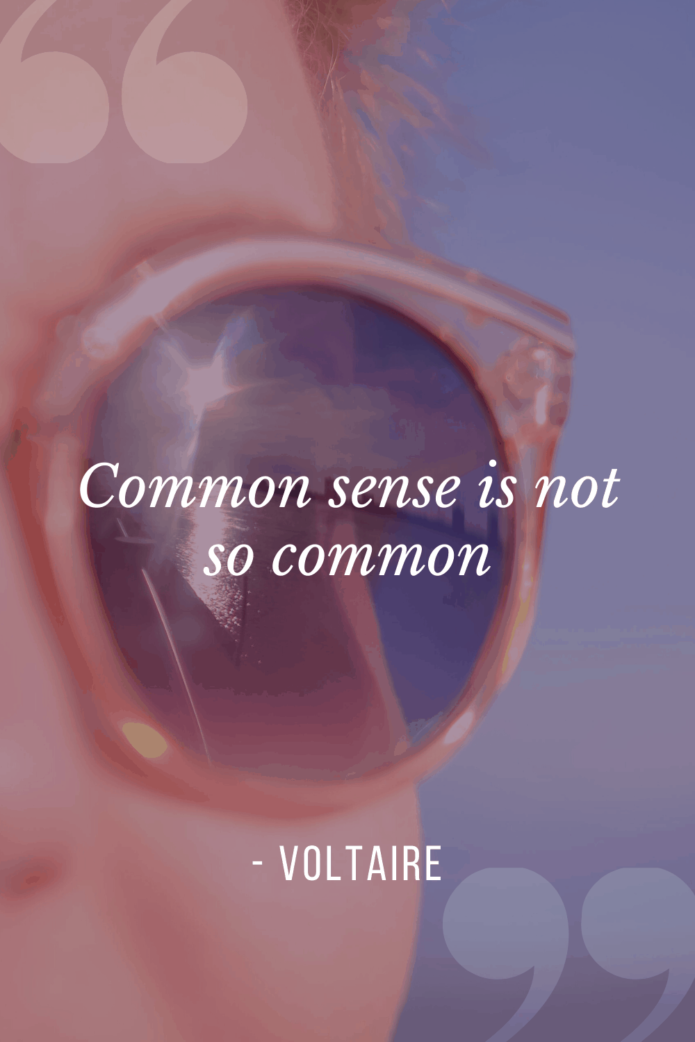 """Common sense is not so common"", Voltaire"