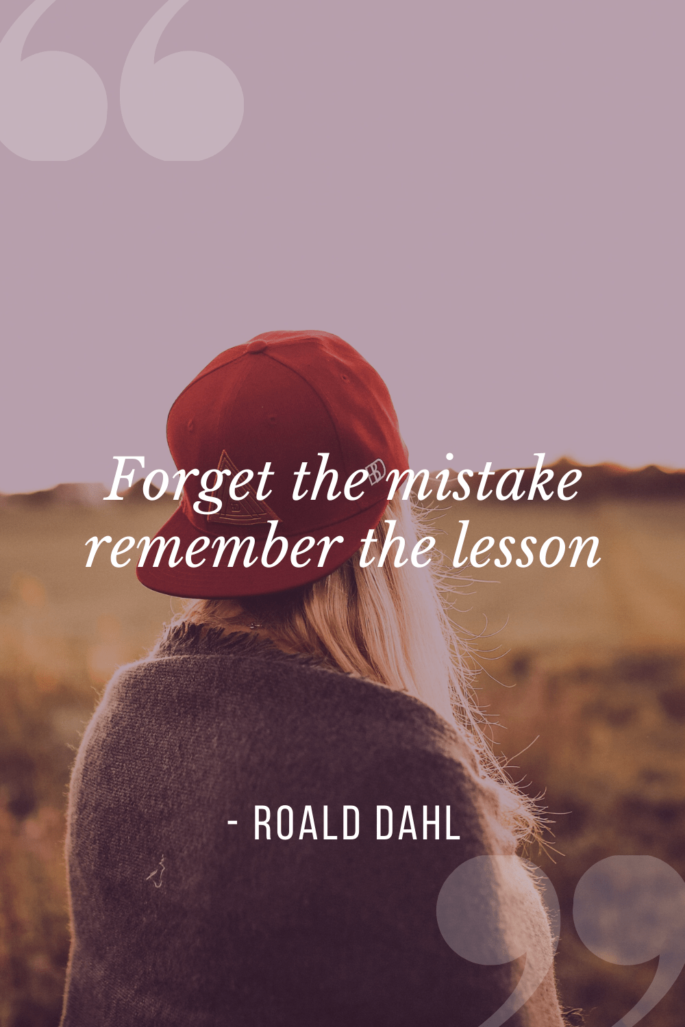 """Forget the mistake, remember the lesson"", Roald Dahl"