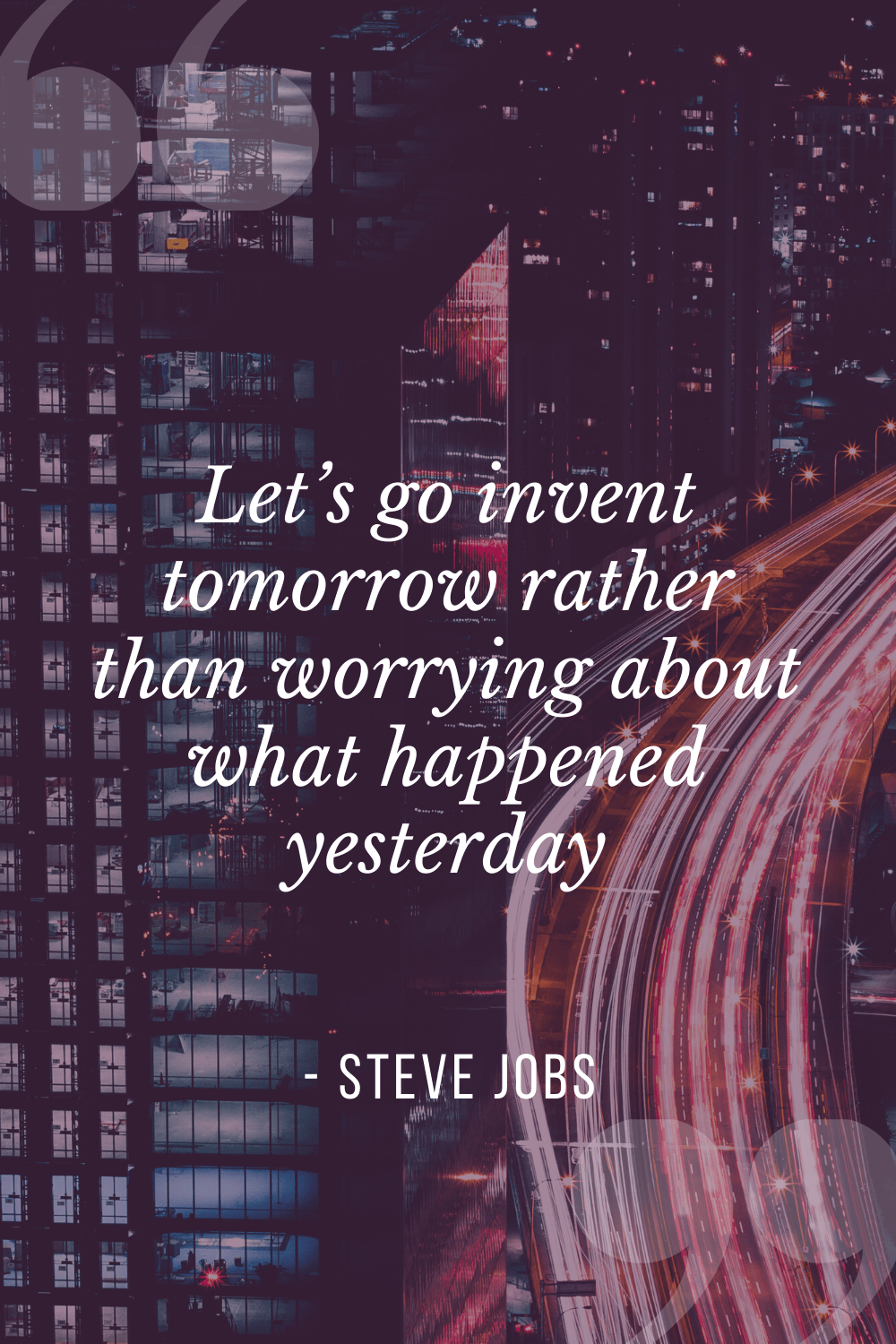 """Let's go invent tomorrow rather than worrying about what happened yesterday"", Steve Jobs"