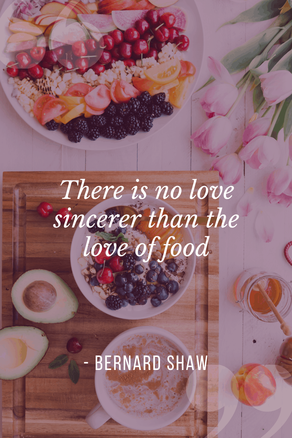 """There is no love sincerer than the love of food"", George Bernard Shaw"