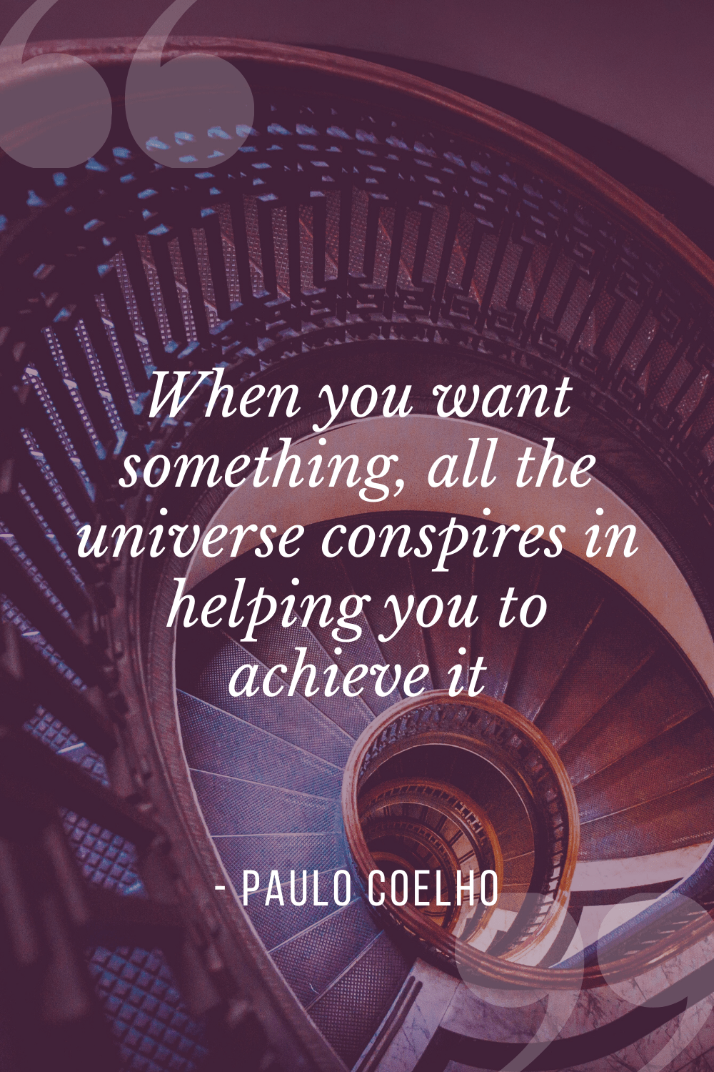 """When you want something, all the universe conspires in helping you to achieve it"", Paulo Coelho"