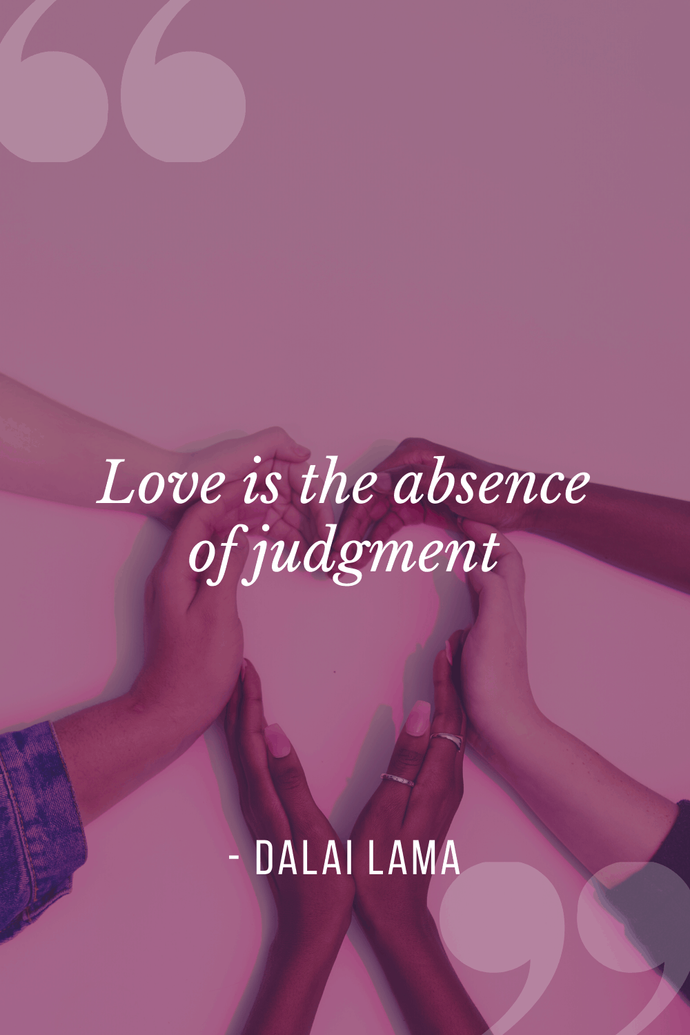 Love is the absence of judgment, Dalai Lama