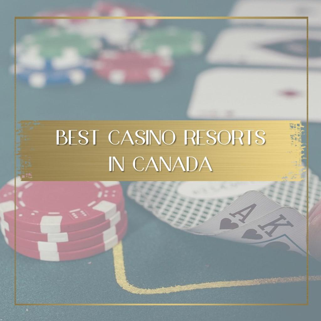 Best Casino Resorts in Canada feature