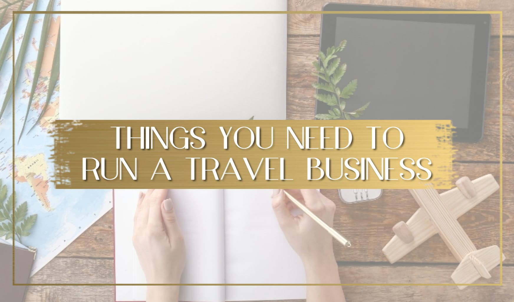 Things you need to run a travel business main